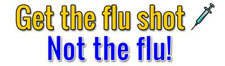 Get the flu shot not the flu!