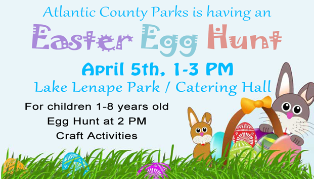Atlantic County Parks is having an Easter Egg Hunt, March 25, 1-3 PM Lake Lenape Park East, For children 1-8 years old, Egg Hunt at 2 PM, Craft Activities [Link to Event Details]