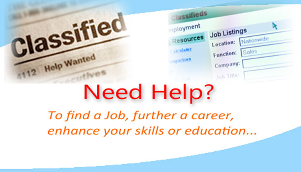 Need Help? To find a Job, further a career, enhance your skills or education...
