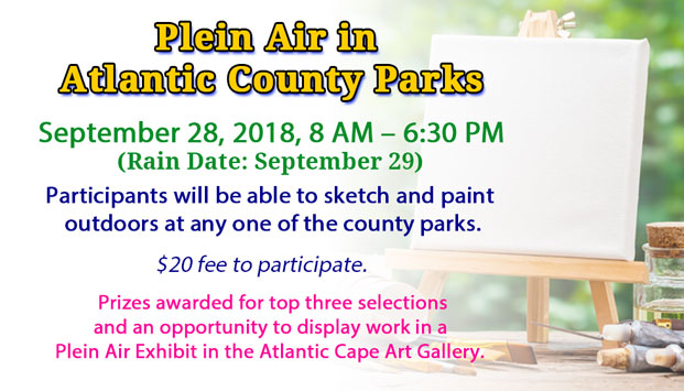 Plein Air in Atlantic County Parks September 9, 2017, 8 AM – 6:30 PM (Rain Date: September 16) Participants will be able to sketch and paint outdoors at any one of the county parks. $20 fee to participate. Earn prizes for top three selections and an opportunity to display work in a Plein Air Exhibit in the Atlantic Cape Art Gallery.