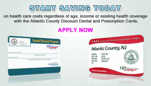 Start saving today on health care costs regardless of age, income or existing health coverage with the Atlantic County Discount Dental and Prescription Cards. Apply Now!